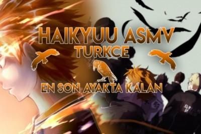 Haikyuu!! - Türkçe Altyazı ASMV - En Son Ayakta Kalan